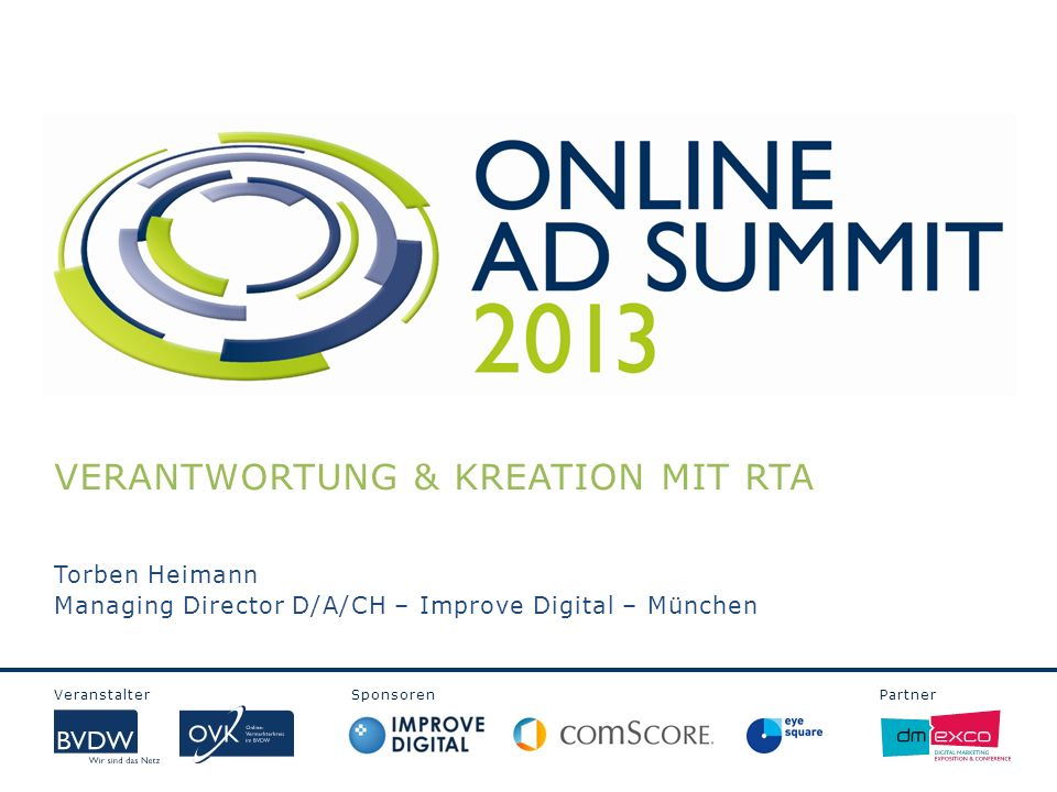 Veranstalter Sponsoren Partner VERANTWORTUNG & KREATION MIT RTA Torben Heimann Managing Director D/A/CH – Improve Digital – München