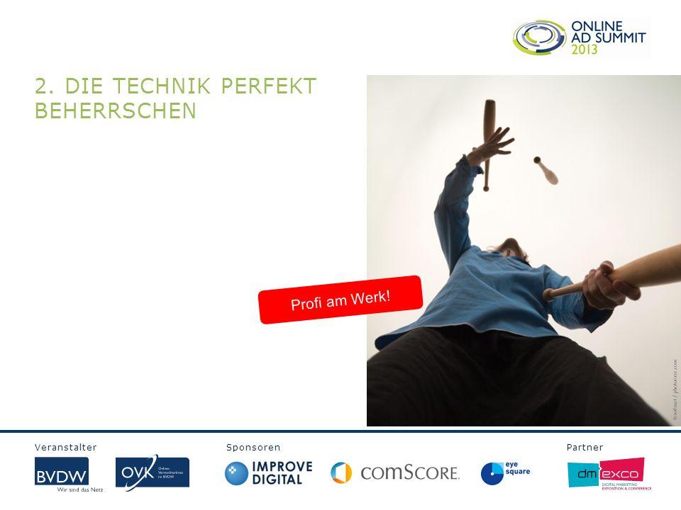 Veranstalter Sponsoren Partner 2.DIE TECHNIK PERFEKT BEHERRSCHEN Profi am Werk.