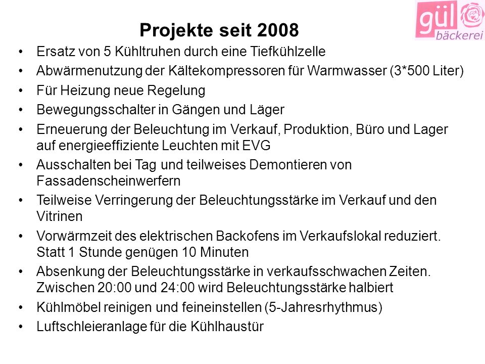 Projekte seit 2008 Ersatz von 5 Kühltruhen durch eine Tiefkühlzelle Abwärmenutzung der Kältekompressoren für Warmwasser (3*500 Liter) Für Heizung neue