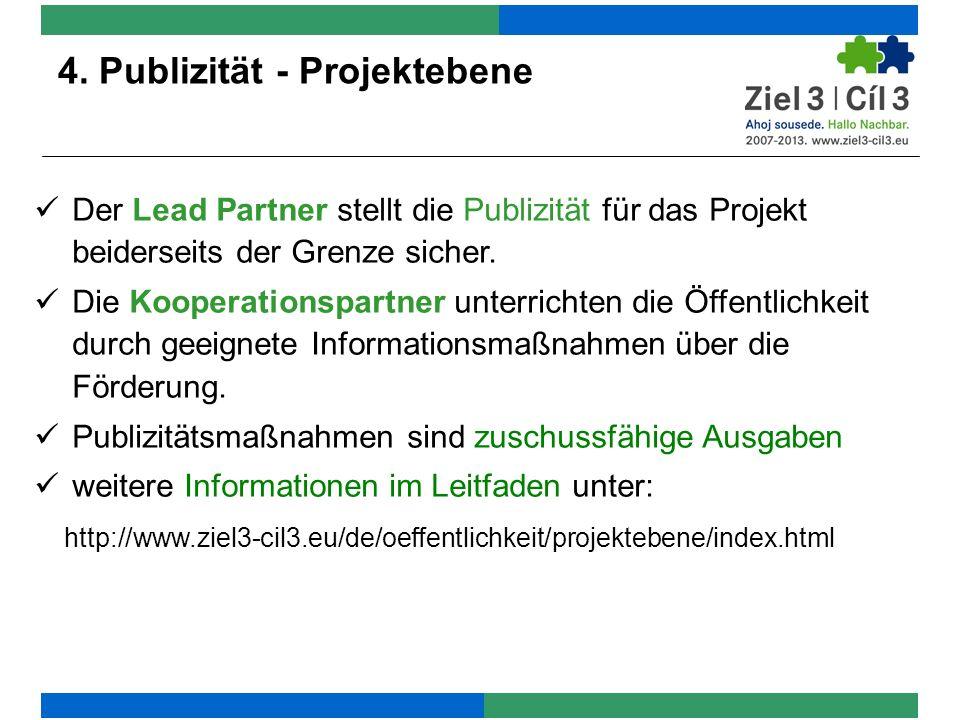 4. Publizität - Projektebene Der Lead Partner stellt die Publizität für das Projekt beiderseits der Grenze sicher. Die Kooperationspartner unterrichte