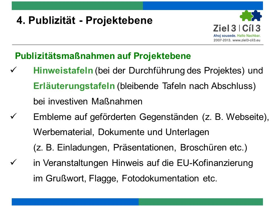 4. Publizität - Projektebene Publizitätsmaßnahmen auf Projektebene Hinweistafeln (bei der Durchführung des Projektes) und Erläuterungstafeln (bleibend