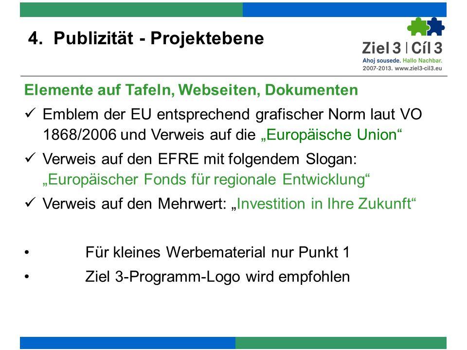 4. Publizität - Projektebene Elemente auf Tafeln, Webseiten, Dokumenten Emblem der EU entsprechend grafischer Norm laut VO 1868/2006 und Verweis auf d