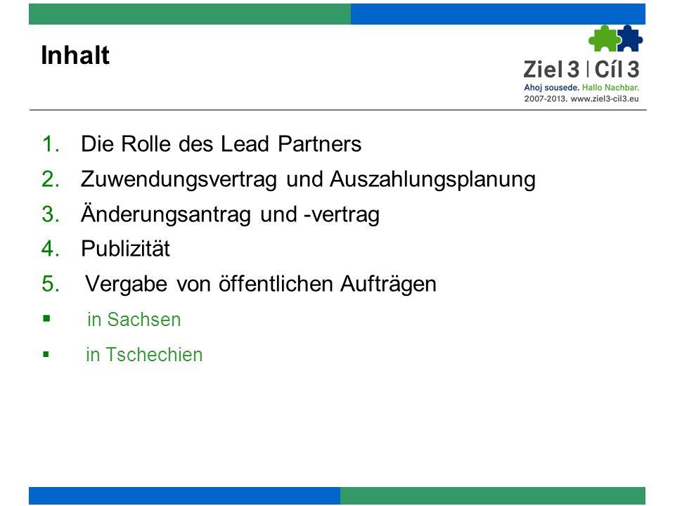 Inhalt 1.Die Rolle des Lead Partners 2.Zuwendungsvertrag und Auszahlungsplanung 3.Änderungsantrag und -vertrag 4.Publizität 5. Vergabe von öffentliche