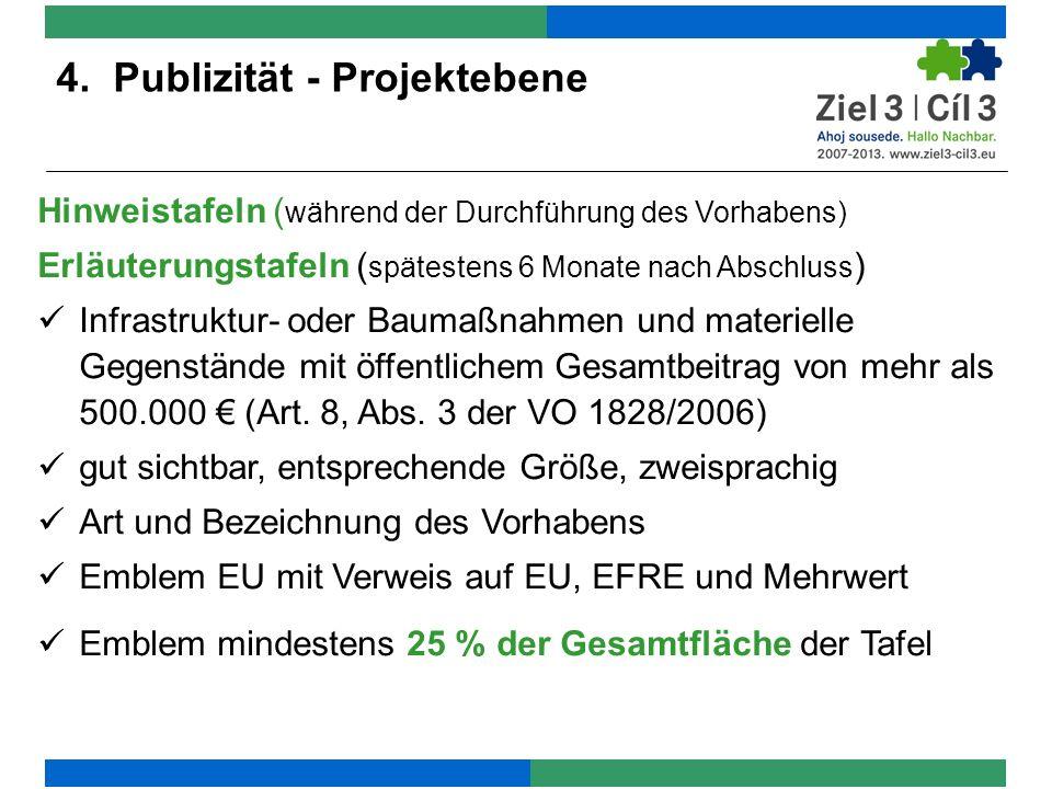 4. Publizität - Projektebene Hinweistafeln ( während der Durchführung des Vorhabens) Erläuterungstafeln ( spätestens 6 Monate nach Abschluss ) Infrast