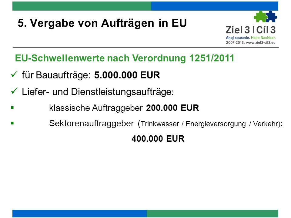 5. Vergabe von Aufträgen in EU EU-Schwellenwerte nach Verordnung 1251/2011 für Bauaufträge: 5.000.000 EUR Liefer- und Dienstleistungsaufträge : klassi