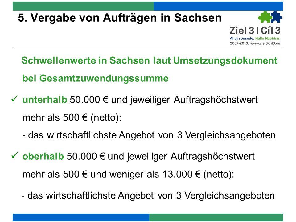 5. Vergabe von Aufträgen in Sachsen Schwellenwerte in Sachsen laut Umsetzungsdokument bei Gesamtzuwendungssumme unterhalb 50.000 und jeweiliger Auftra