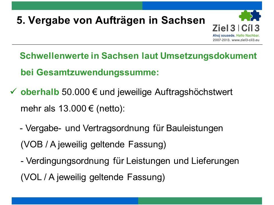 5. Vergabe von Aufträgen in Sachsen Schwellenwerte in Sachsen laut Umsetzungsdokument bei Gesamtzuwendungssumme: oberhalb 50.000 und jeweilige Auftrag