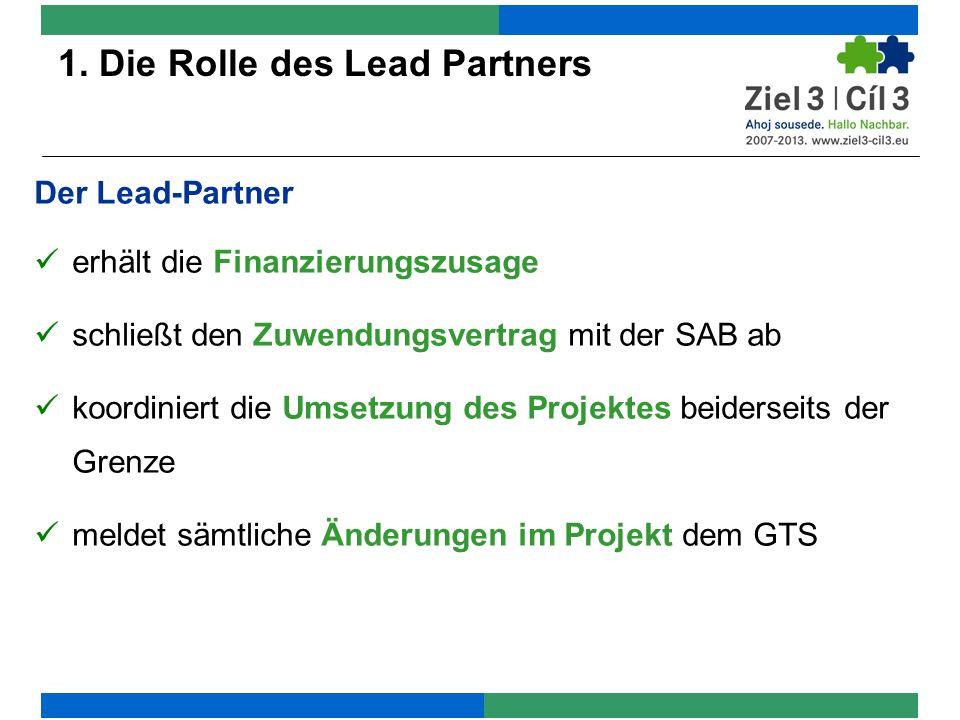 1. Die Rolle des Lead Partners Der Lead-Partner erhält die Finanzierungszusage schließt den Zuwendungsvertrag mit der SAB ab koordiniert die Umsetzung
