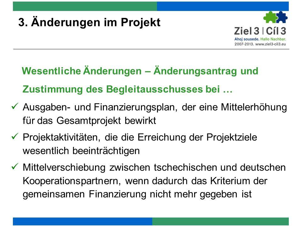 Wesentliche Änderungen – Änderungsantrag und Zustimmung des Begleitausschusses bei … Wechsel des Kooperationspartners bei wesentlichen Auswirkungen auf den grenzübergreifenden Effekt Wechsel des Projektdurchführungsortes Vertragsänderung 3.