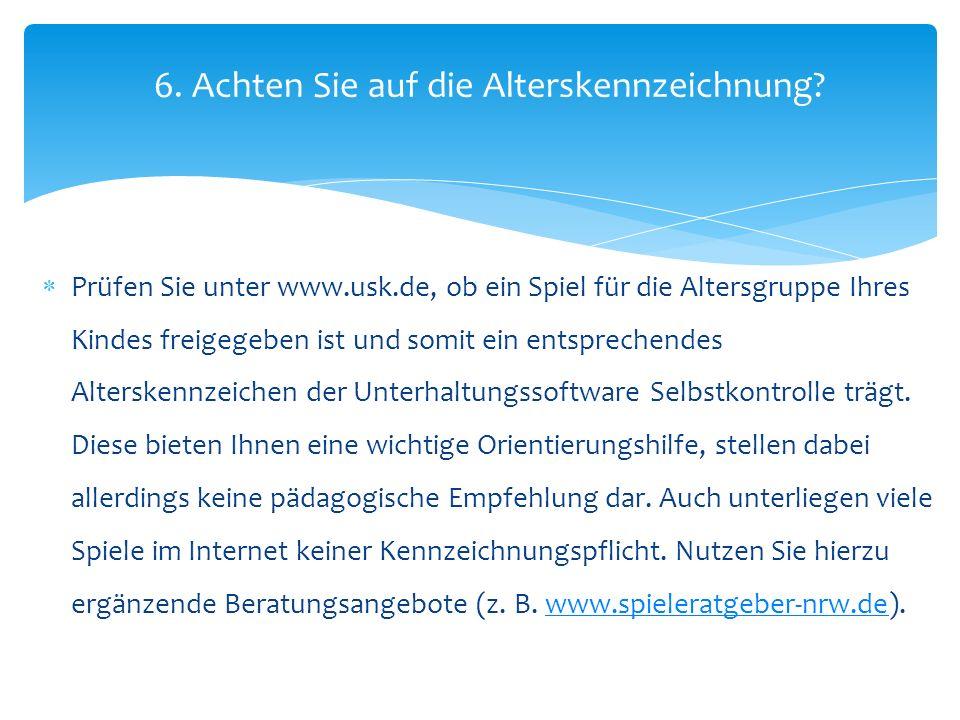 Prüfen Sie unter www.usk.de, ob ein Spiel für die Altersgruppe Ihres Kindes freigegeben ist und somit ein entsprechendes Alterskennzeichen der Unterha
