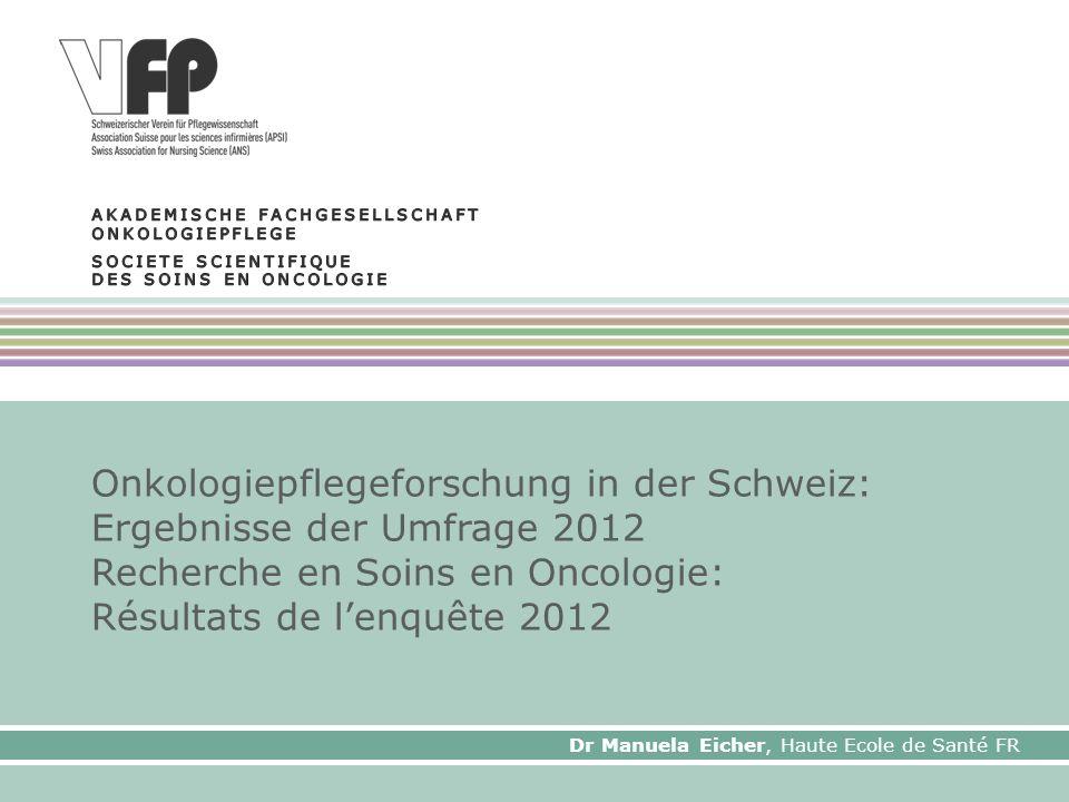 Onkologiepflegeforschung in der Schweiz: Ergebnisse der Umfrage 2012 Recherche en Soins en Oncologie: Résultats de lenquête 2012 1 Dr Manuela Eicher, Haute Ecole de Santé FR
