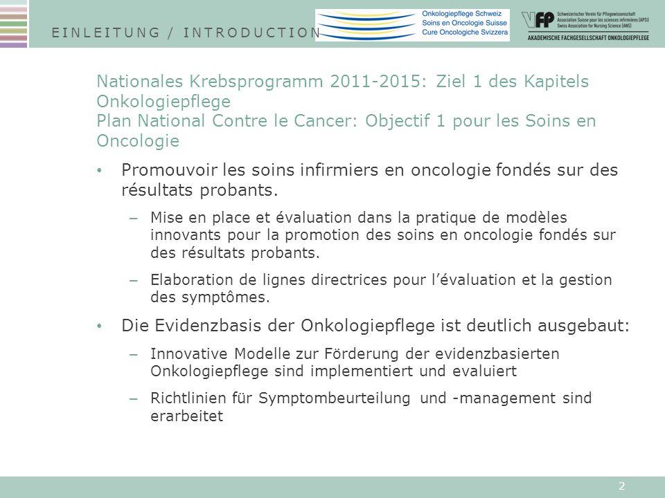 2 Nationales Krebsprogramm 2011-2015: Ziel 1 des Kapitels Onkologiepflege Plan National Contre le Cancer: Objectif 1 pour les Soins en Oncologie Promouvoir les soins infirmiers en oncologie fondés sur des résultats probants.