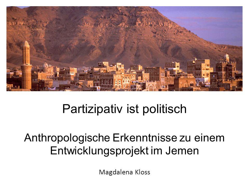 Partizipativ ist politisch Anthropologische Erkenntnisse zu einem Entwicklungsprojekt im Jemen Magdalena Kloss