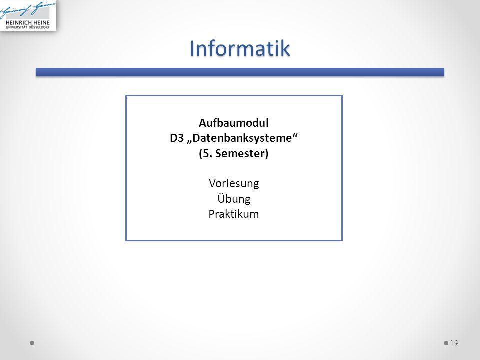 Informatik 19 Aufbaumodul D3 Datenbanksysteme (5. Semester) Vorlesung Übung Praktikum
