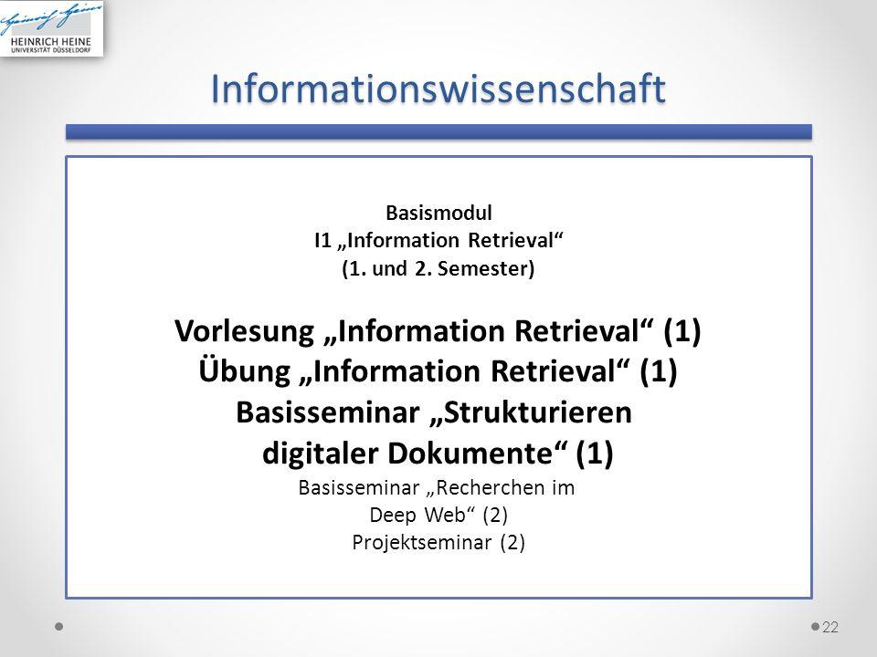 Informationswissenschaft 22 Basismodul I1 Information Retrieval (1. und 2. Semester) Vorlesung Information Retrieval (1) Übung Information Retrieval (