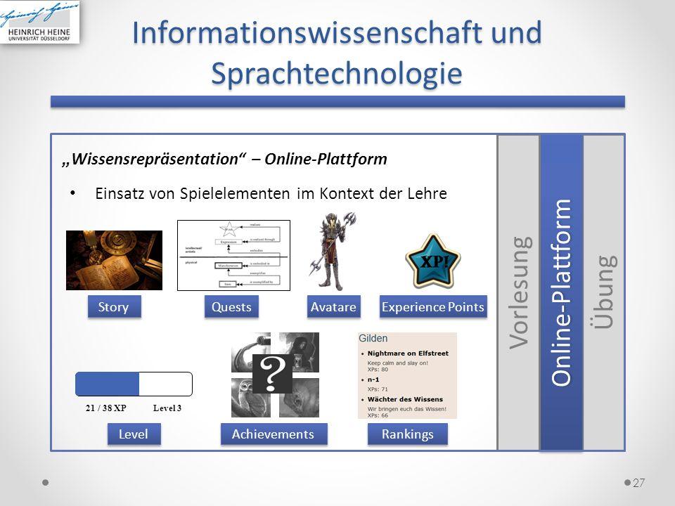 27 Informationswissenschaft und Sprachtechnologie Wissensrepräsentation – Online-Plattform Einsatz von Spielelementen im Kontext der Lehre Story Quest