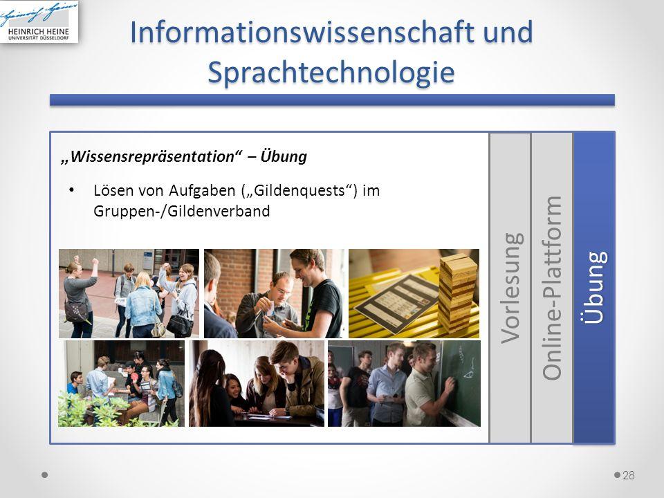 28 Informationswissenschaft und Sprachtechnologie Wissensrepräsentation – Übung ÜbungÜbung Online-Plattform Vorlesung Lösen von Aufgaben (Gildenquests