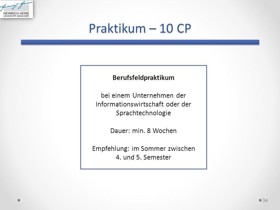 Praktikum – 10 CP 34 Berufsfeldpraktikum bei einem Unternehmen der Informationswirtschaft oder der Sprachtechnologie Dauer: min. 8 Wochen Empfehlung: