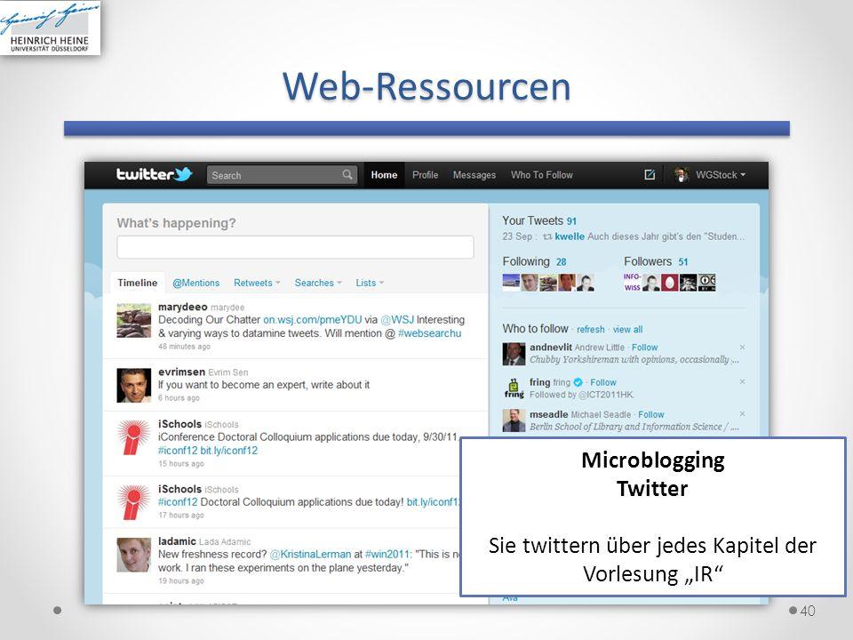 40 Microblogging Twitter Sie twittern über jedes Kapitel der Vorlesung IRWeb-Ressourcen