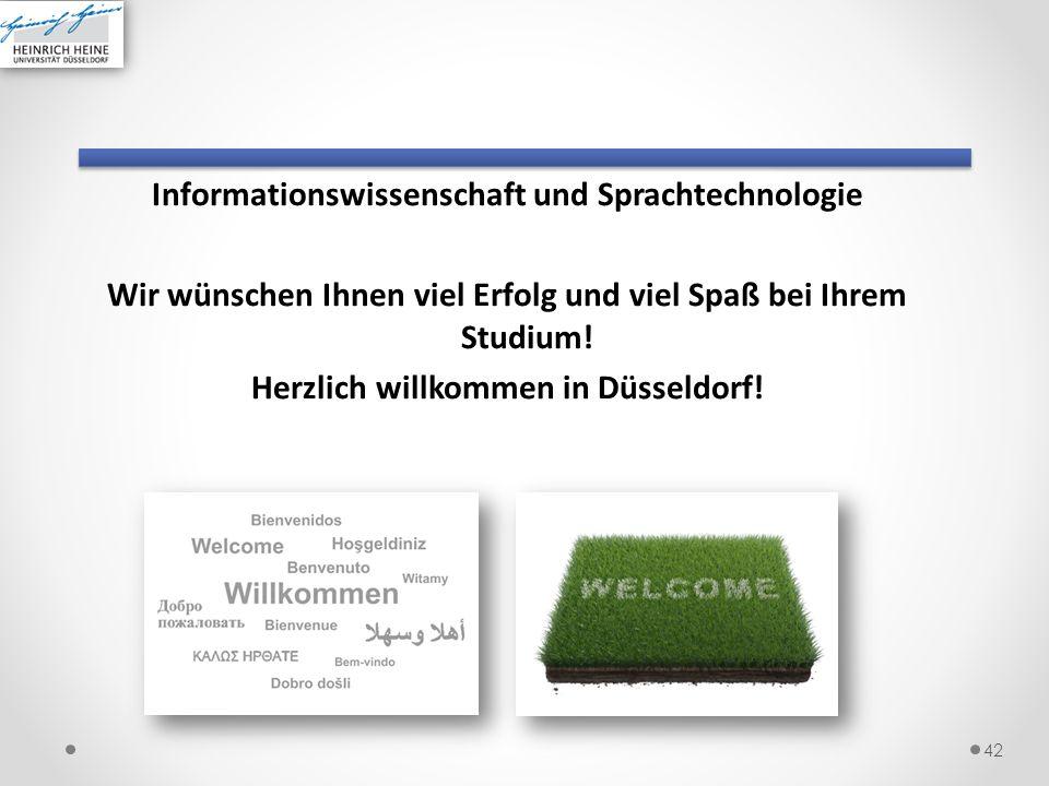 Informationswissenschaft und Sprachtechnologie Wir wünschen Ihnen viel Erfolg und viel Spaß bei Ihrem Studium! Herzlich willkommen in Düsseldorf! 42