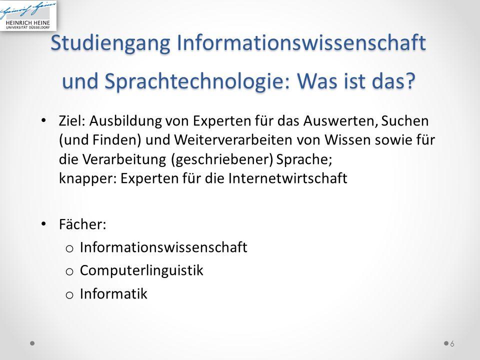 Studiengang Informationswissenschaft und Sprachtechnologie: Was ist das? Ziel: Ausbildung von Experten für das Auswerten, Suchen (und Finden) und Weit
