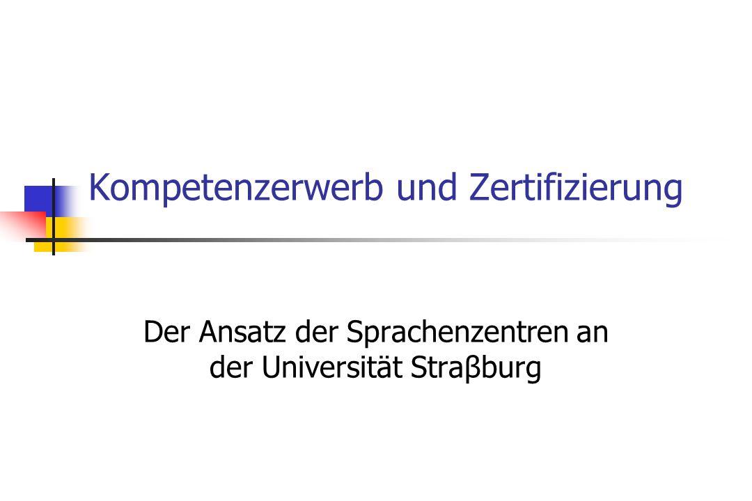 Kompetenzerwerb und Zertifizierung Der Ansatz der Sprachenzentren an der Universität Straβburg