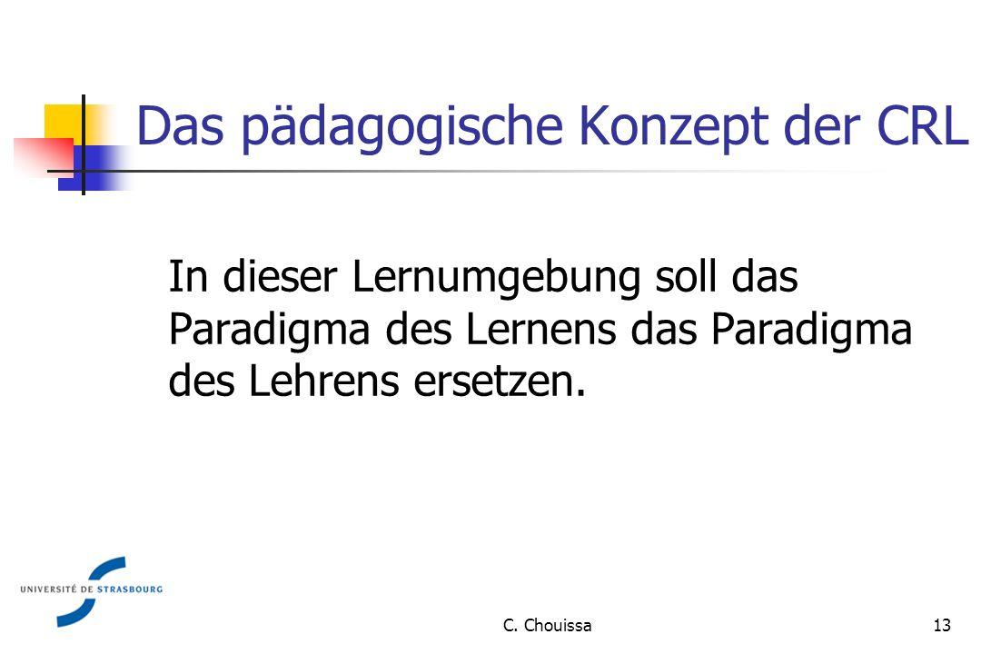 Das pädagogische Konzept der CRL In dieser Lernumgebung soll das Paradigma des Lernens das Paradigma des Lehrens ersetzen.
