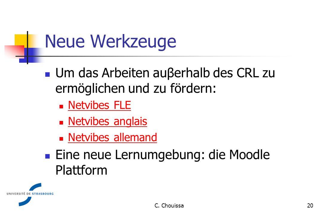 Neue Werkzeuge Um das Arbeiten auβerhalb des CRL zu ermöglichen und zu fördern: Netvibes FLE Netvibes anglais Netvibes allemand Eine neue Lernumgebung: die Moodle Plattform 20C.