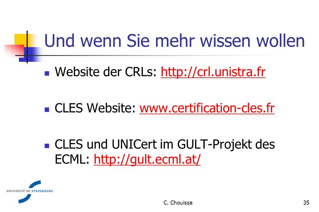 Und wenn Sie mehr wissen wollen Website der CRLs: http://crl.unistra.frhttp://crl.unistra.fr CLES Website: www.certification-cles.frwww.certification-cles.fr CLES und UNICert im GULT-Projekt des ECML: http://gult.ecml.at/http://gult.ecml.at/ C.