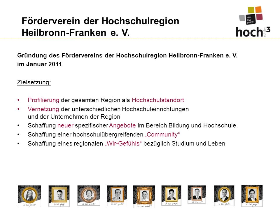 Förderverein der Hochschulregion Heilbronn-Franken e. V. Gründung des Fördervereins der Hochschulregion Heilbronn-Franken e. V. im Januar 2011 Zielset