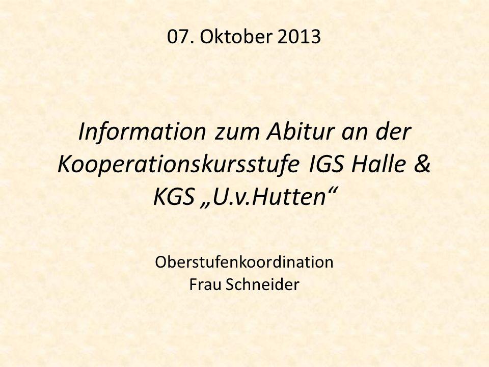 07. Oktober 2013 Information zum Abitur an der Kooperationskursstufe IGS Halle & KGS U.v.Hutten Oberstufenkoordination Frau Schneider