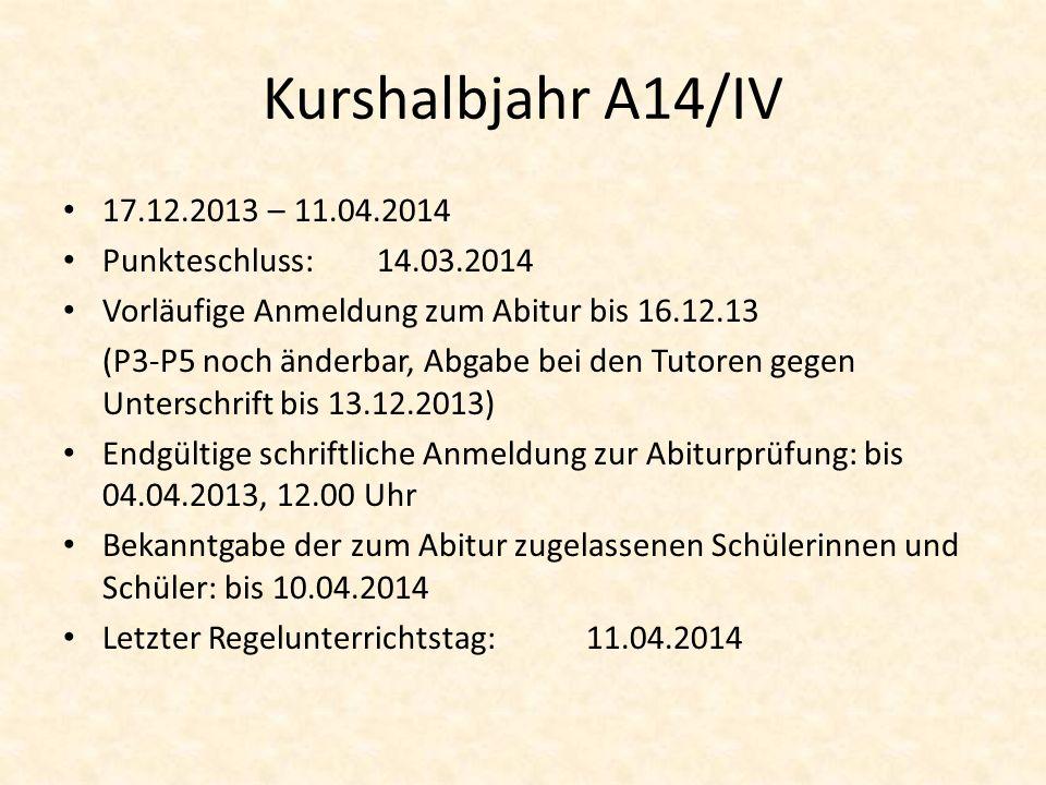 Kurshalbjahr A14/IV 17.12.2013 – 11.04.2014 Punkteschluss:14.03.2014 Vorläufige Anmeldung zum Abitur bis 16.12.13 (P3-P5 noch änderbar, Abgabe bei den