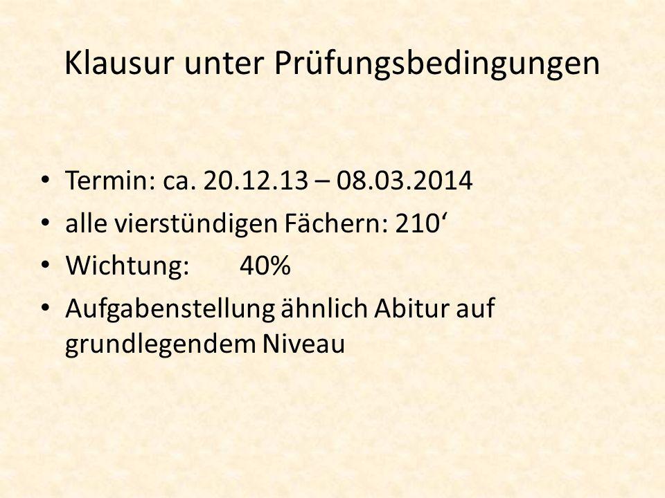 Klausur unter Prüfungsbedingungen Termin: ca. 20.12.13 – 08.03.2014 alle vierstündigen Fächern: 210 Wichtung: 40% Aufgabenstellung ähnlich Abitur auf