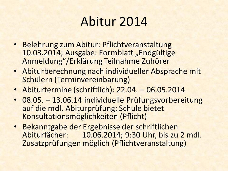 Abitur 2014 Belehrung zum Abitur: Pflichtveranstaltung 10.03.2014; Ausgabe: Formblatt Endgültige Anmeldung/Erklärung Teilnahme Zuhörer Abiturberechnun