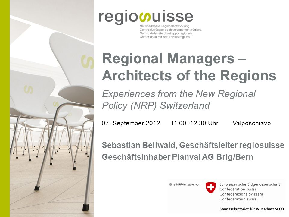 Regional Managers – Architects of the Regions Experiences from the New Regional Policy (NRP) Switzerland 07.