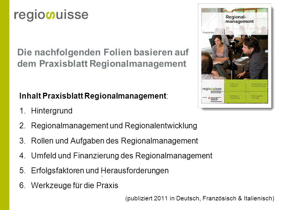 Die nachfolgenden Folien basieren auf dem Praxisblatt Regionalmanagement Inhalt Praxisblatt Regionalmanagement: 1.Hintergrund 2.Regionalmanagement und
