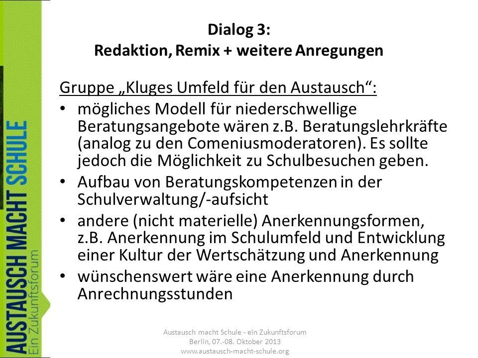 Dialog 3: Redaktion, Remix + weitere Anregungen Gruppe Kluges Umfeld für den Austausch: mögliches Modell für niederschwellige Beratungsangebote wären
