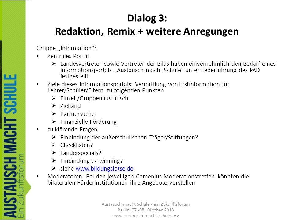 Dialog 3: Redaktion, Remix + weitere Anregungen Gruppe Information: Zentrales Portal Landesvertreter sowie Vertreter der Bilas haben einvernehmlich de