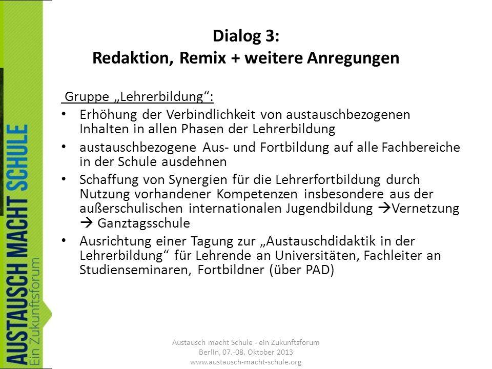 Dialog 3: Redaktion, Remix + weitere Anregungen Gruppe Lehrerbildung: Erhöhung der Verbindlichkeit von austauschbezogenen Inhalten in allen Phasen der