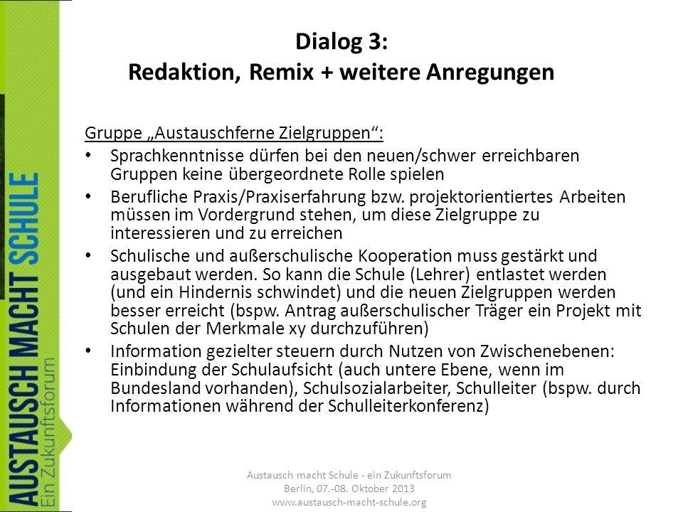 Dialog 3: Redaktion, Remix + weitere Anregungen Gruppe Austauschferne Zielgruppen: Sprachkenntnisse dürfen bei den neuen/schwer erreichbaren Gruppen k