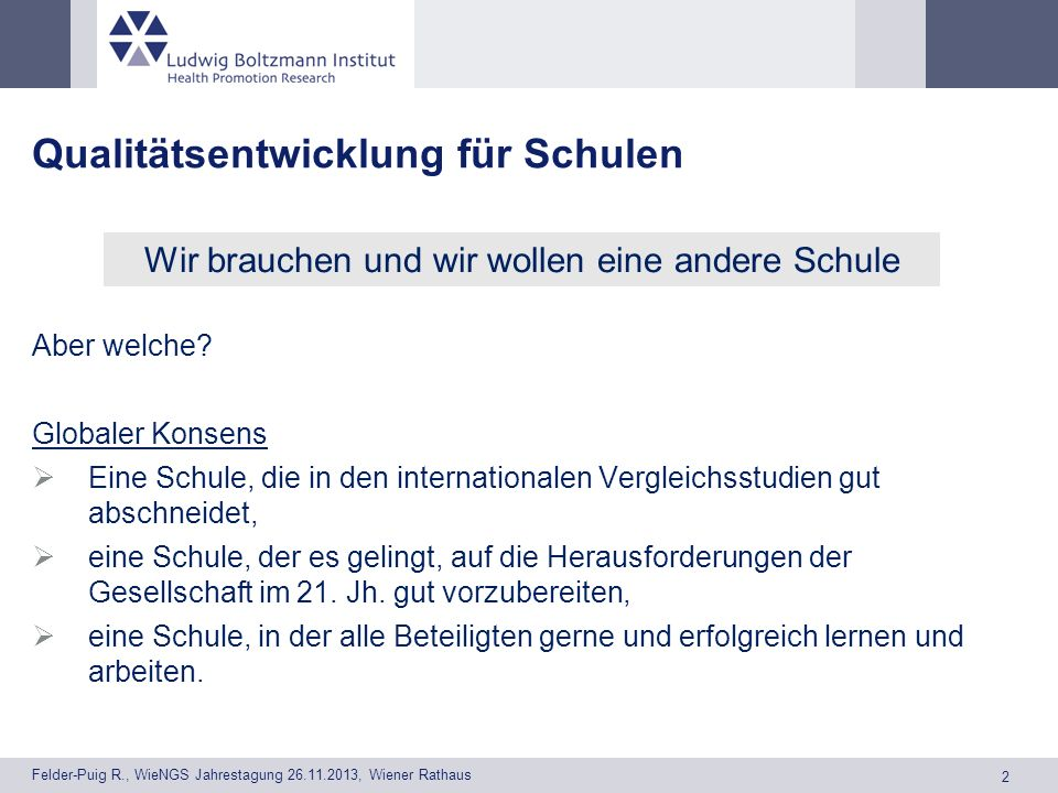 2 Felder-Puig R., WieNGS Jahrestagung 26.11.2013, Wiener Rathaus Qualitätsentwicklung für Schulen Aber welche.