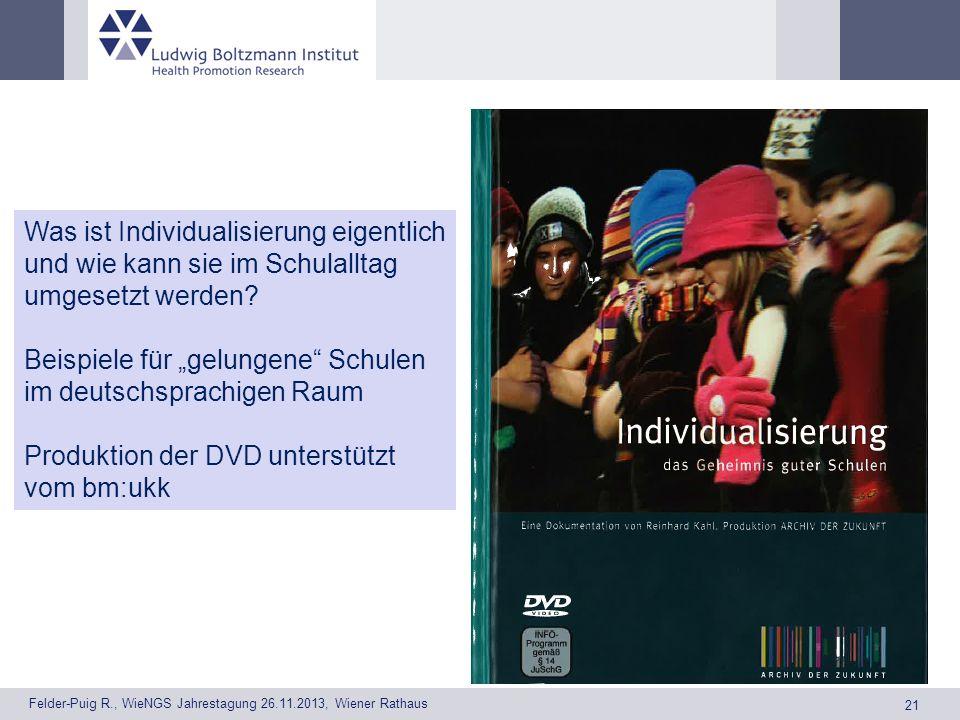 21 Felder-Puig R., WieNGS Jahrestagung 26.11.2013, Wiener Rathaus Was ist Individualisierung eigentlich und wie kann sie im Schulalltag umgesetzt werden.