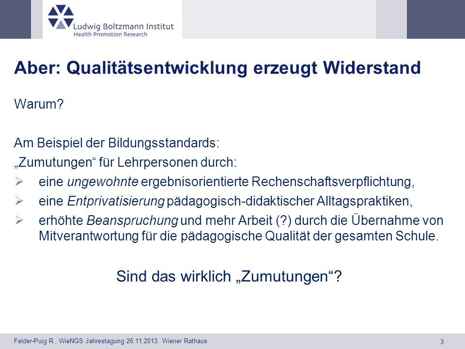 3 Felder-Puig R., WieNGS Jahrestagung 26.11.2013, Wiener Rathaus Aber: Qualitätsentwicklung erzeugt Widerstand Warum.