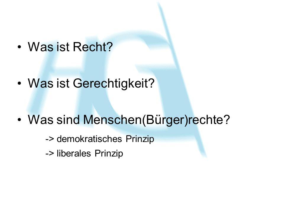 Was ist Recht? Was ist Gerechtigkeit? Was sind Menschen(Bürger)rechte? -> demokratisches Prinzip -> liberales Prinzip