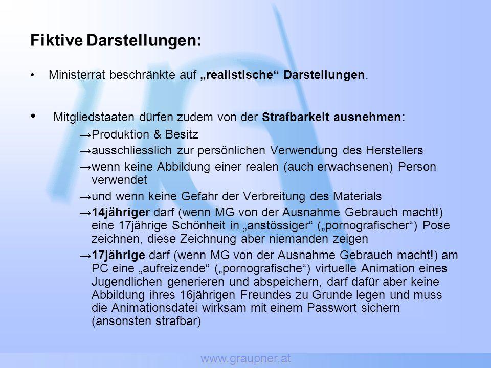 www.graupner.at Fiktive Darstellungen: Ministerrat beschränkte auf realistische Darstellungen. Mitgliedstaaten dürfen zudem von der Strafbarkeit ausne