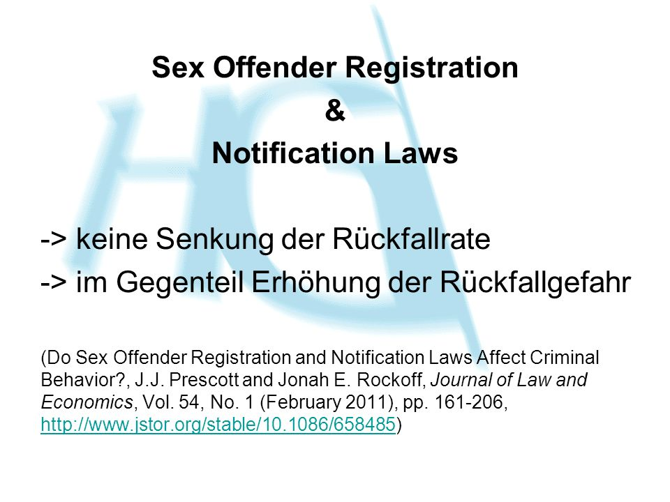 Sex Offender Registration & Notification Laws -> keine Senkung der Rückfallrate -> im Gegenteil Erhöhung der Rückfallgefahr (Do Sex Offender Registration and Notification Laws Affect Criminal Behavior?, J.J.