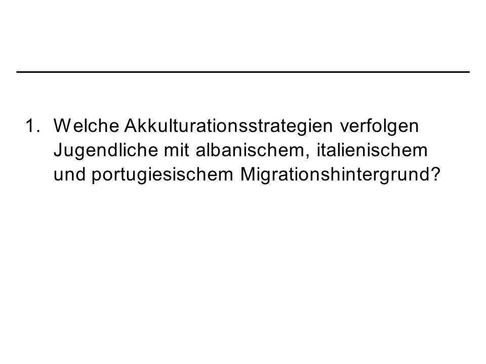 1. Welche Akkulturationsstrategien verfolgen Jugendliche mit albanischem, italienischem und portugiesischem Migrationshintergrund?