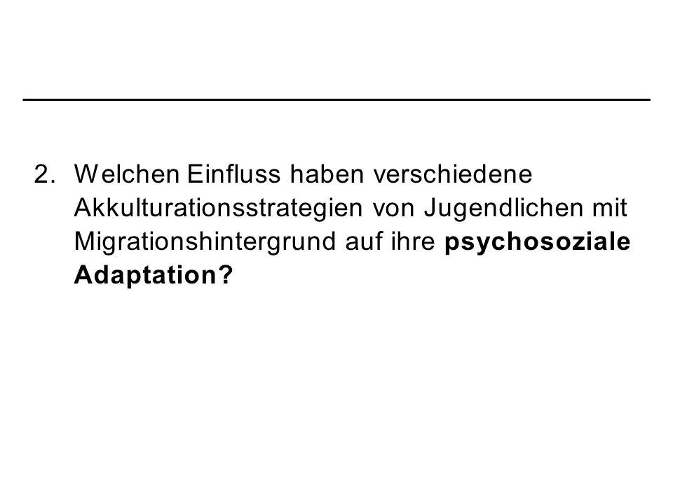 2. Welchen Einfluss haben verschiedene Akkulturationsstrategien von Jugendlichen mit Migrationshintergrund auf ihre psychosoziale Adaptation?
