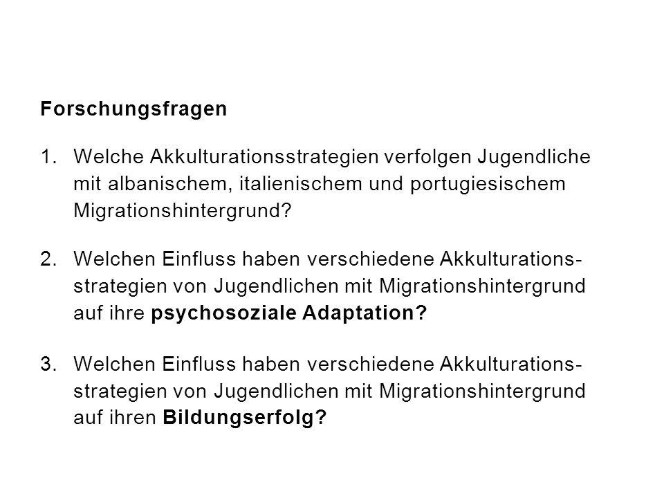 Forschungsfragen 1.Welche Akkulturationsstrategien verfolgen Jugendliche mit albanischem, italienischem und portugiesischem Migrationshintergrund? 2.W