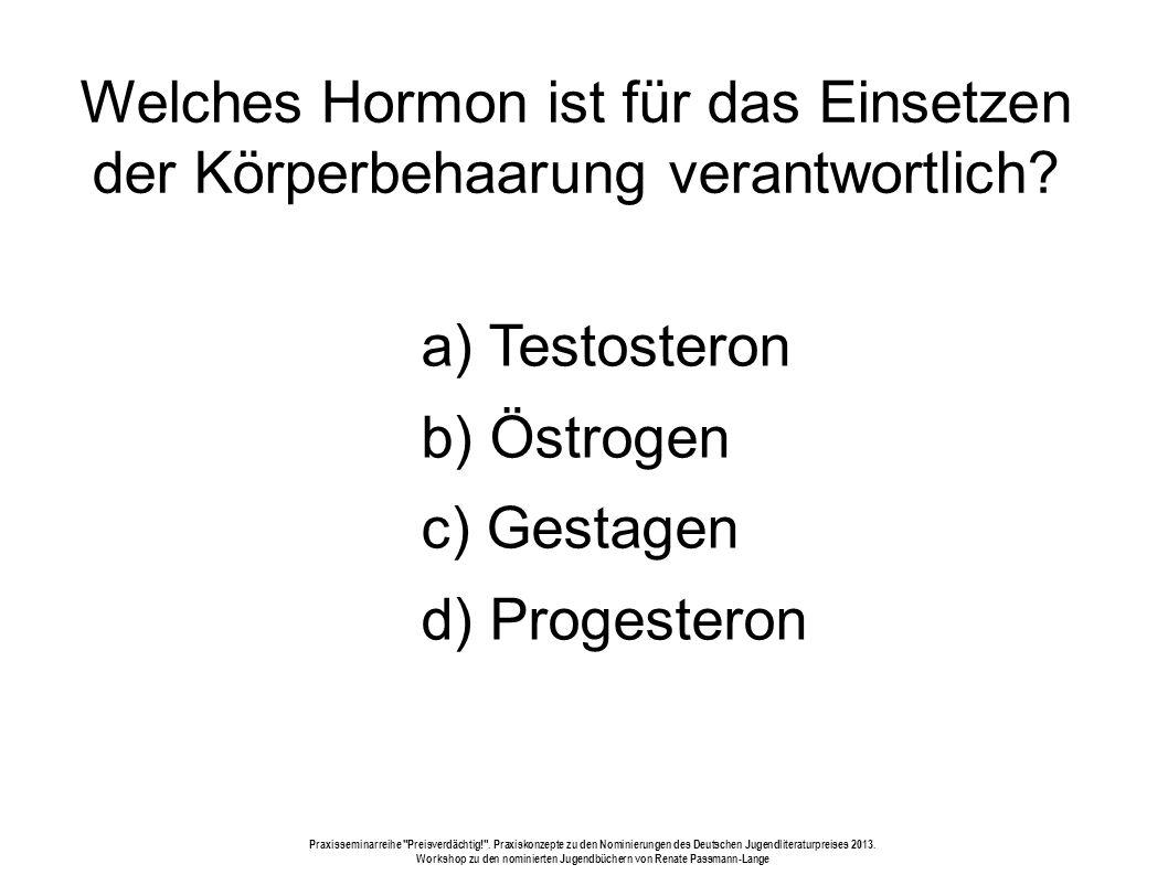 Welches Hormon ist für das Einsetzen der Körperbehaarung verantwortlich.